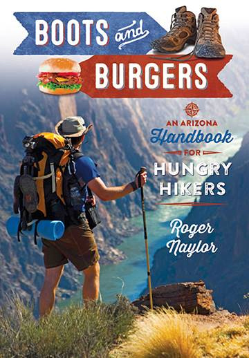 Boots & Burgers: An Arizona Handbook For Hungry Hikers